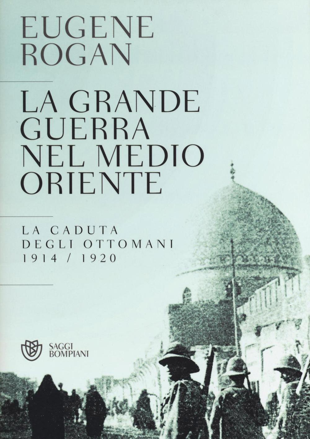 La grande guerra nel Medio Oriente. La caduta degli Ottomani (1914-1920)