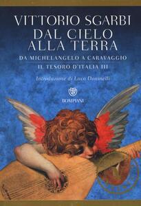 Dal cielo alla terra. Da Michelangelo a Caravaggio. Il tesoro d'Italia. Vol. 3