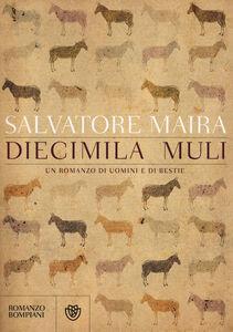 Libro Diecimila muli. Un romanzo di uomini e bestie Salvatore Maira