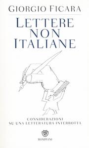 Libro Lettere non italiane. Considerazioni su una letteratura interrotta Giorgio Ficara