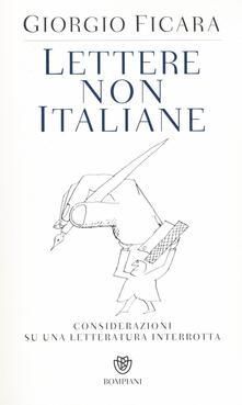 Lettere non italiane. Considerazioni su una letteratura interrotta - Giorgio Ficara - copertina