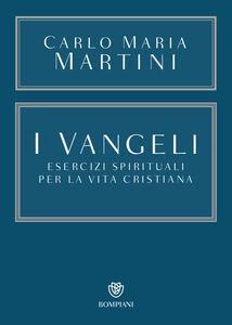 Foto Cover di I Vangeli. Esercizi spirituali per la vita cristiana, Libro di Carlo Maria Martini, edito da Bompiani