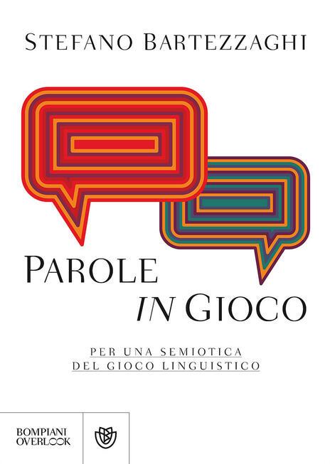 Parole in gioco. Per una semiotica del gioco linguistico - Stefano Bartezzaghi - copertina