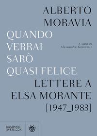 Quando verrai sarò quasi felice. Lettere a Elsa Morante (1947-1983) - Moravia Alberto - wuz.it
