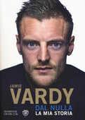 Libro Dal nulla. La mia storia Jamie Vardy Stuart James