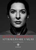 Libro Attraversare i muri. Un'autobiografia Marina Abramovic James Kaplan