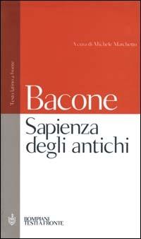 Sapienza degli antichi. Testo latino a fronte - Bacone Francesco - wuz.it