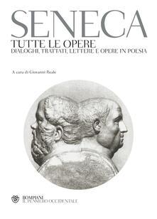 Tutte le opere. Dialoghi, trattati, lettere e opere in poesia - Lucio Anneo Seneca - copertina