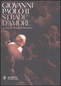Foto Cover di Strade d'amore, Libro di Giovanni Paolo II, edito da Bompiani
