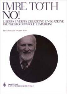 Foto Cover di No! Libertà e verità creazione e negazione. Palinsesto di parole e immagini, Libro di Imre Toth, edito da Bompiani