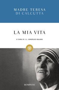 Foto Cover di La mia vita, Libro di Teresa di Calcutta (santa), edito da Bompiani