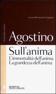 Libro Sull'anima: L'immortalità dell'anima-La grandezza dell'anima. Testo latino a fronte Agostino (sant')