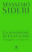 Libro La sindrome di Eustachio. Storia italiana delle scoperte dimenticate Massimo Sideri