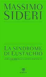 La sindrome di Eustachio. Storia italiana delle scoperte dimenticate