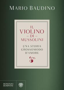 Il violino di Mussolini. Una storia grossomodo d'amore - Mario Baudino - copertina
