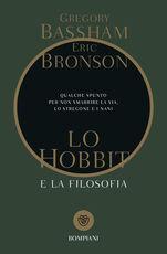 Libro Lo Hobbit e la filosofia. Qualche spunto per non smarrire la via, lo stregone e i nani Gregory Bassham Eric Bronson