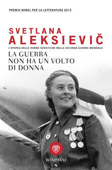 La guerra non ha un volto di donna. L'epopea delle donne sovietiche nella seconda guerra mondiale - Svetlana Aleksievic - copertina