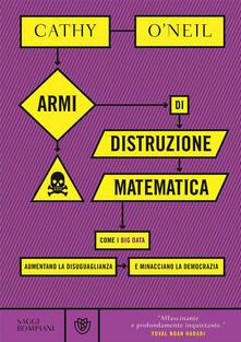 Armi di distruzione matematica. Come i big data aumentano la disuguaglianza e minacciano la democrazia.pdf
