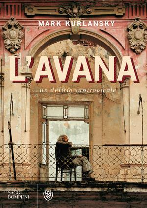 L' Avana. Un delirio subtropicale
