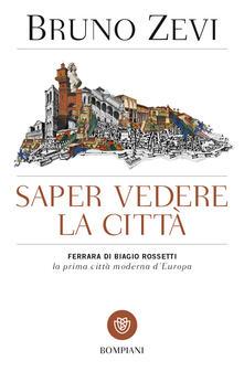 Saper vedere la città.  Ferrara di Biagio Rossetti, «la prima città moderna d'Europa» - Bruno Zevi - copertina