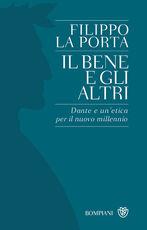 Libro Il bene e gli altri. Dante e un'etica per il nuovo millennio Filippo La Porta
