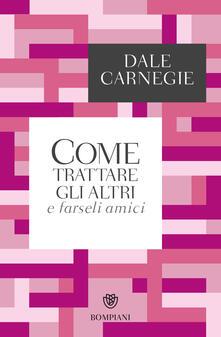 Come trattare gli altri e farseli amici - Dale Carnegie - copertina