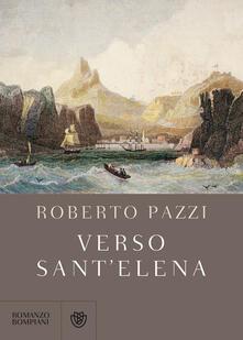 Verso Sant'Elena - Roberto Pazzi - copertina