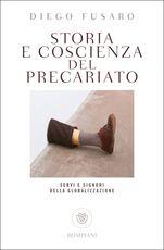 Libro Storia e coscienza del precariato. Servi e signori della globalizzazione Diego Fusaro
