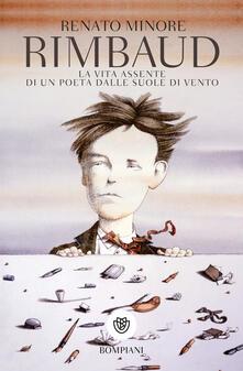 Rimbaud. La vita assente di un poeta dalle suole di vento - Renato Minore - copertina