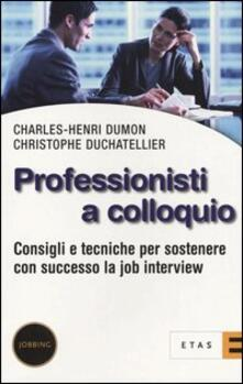 Professionisti a colloquio. Consigli e tecniche per sostenere con successo la job interview.pdf