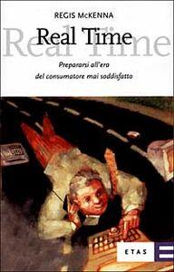 Libro Real time. Prepararsi all'era del consumatore mai soddisfatto Regis McKenna