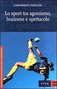Libro Lo sport tra agonismo, business e spettacolo Gianfranco Piantoni