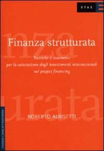Finanza strutturata. Tecniche e strumenti per la valutazione degli investimenti internazionali nel project financing