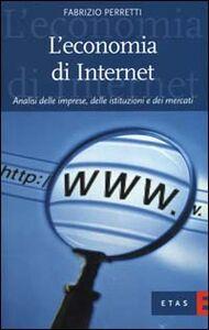 Foto Cover di L' economia di Internet. Analisi delle imprese, delle istituzioni e dei mercati, Libro di Fabrizio Perretti, edito da Etas