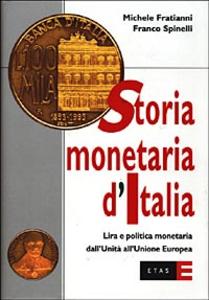 Libro Storia monetaria d'Italia. Lira e politica monetaria dall'unità all'unione europea Michele Fratianni , Franco Spinelli