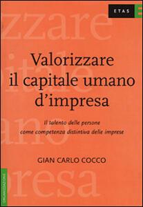 Valorizzare il capitale umano d'impresa. Il talento delle persone come competenza distintiva delle imprese