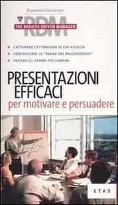 Presentazioni efficaci per motivare e persuadere