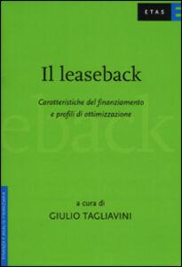Foto Cover di Il leaseback. Caratteristiche del finanziamento e profili di ottimizzazione, Libro di Giulio Tagliavini, edito da Etas