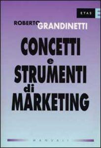 Libro Concetti e strumenti di marketing Roberto Grandinetti