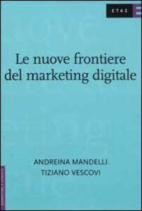 Foto Cover di Le nuove frontiere del marketing digitale, Libro di Andreina Mandelli,Tiziano Vescovi, edito da Etas