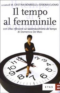Libro Il tempo al femminile. L'organizzazione temporale tra esigenze produttive e bisogni personali M. Cristina Bombelli , Simona Cuomo