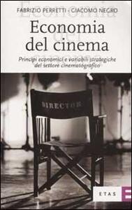 Economia del cinema. Principi economici e variabili strategiche del settore cinematografico