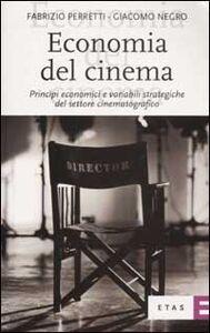 Libro Economia del cinema. Principi economici e variabili strategiche del settore cinematografico Fabrizio Perretti , Giacomo Negro