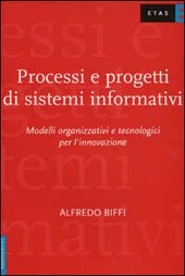 Processi e progetti di sistemi informativi. Modelli organizzativi e tecnologici per l'innovazione