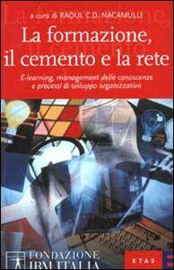 Libro La formazione, il cemento e la rete. E-learning, management delle conoscenze e processi di sviluppo organizzativo Raoul C. Nacamulli