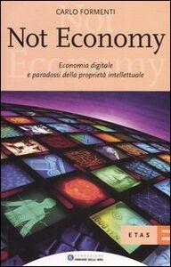 Foto Cover di Not economy. Economia digitale e paradossi della proprietà intellettuale, Libro di Carlo Formenti, edito da Etas