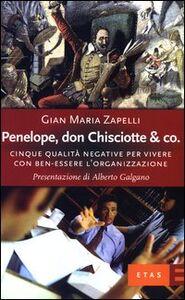 Libro Penelope, don Chisciotte & Co. Cinque qualità negative per vivere con ben-essere l'organizzazione Gian Maria Zapelli