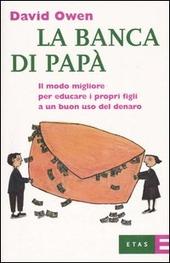 La banca di papa. Il modo migliore per educare i propri figli a un buon uso del denaro