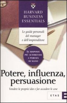 Potere, influenza, persuasione. Vendere le proprie idee e far accadere le cose - copertina