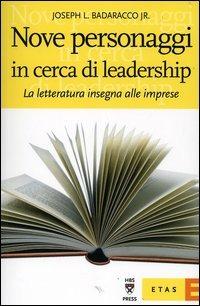 Nove personaggi in cerca di leadership. La letteratura insegna alle imprese - Badaracco Joseph L. jr. - wuz.it